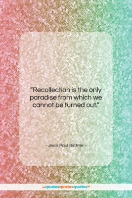 """Jean Paul Richter quote: """"Recollection is the only paradise from which…""""- at QuotesQuotesQuotes.com"""