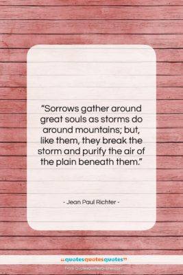 """Jean Paul Richter quote: """"Sorrows gather around great souls as storms…""""- at QuotesQuotesQuotes.com"""