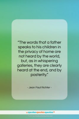 """Jean Paul Richter quote: """"The words that a father speaks to…""""- at QuotesQuotesQuotes.com"""