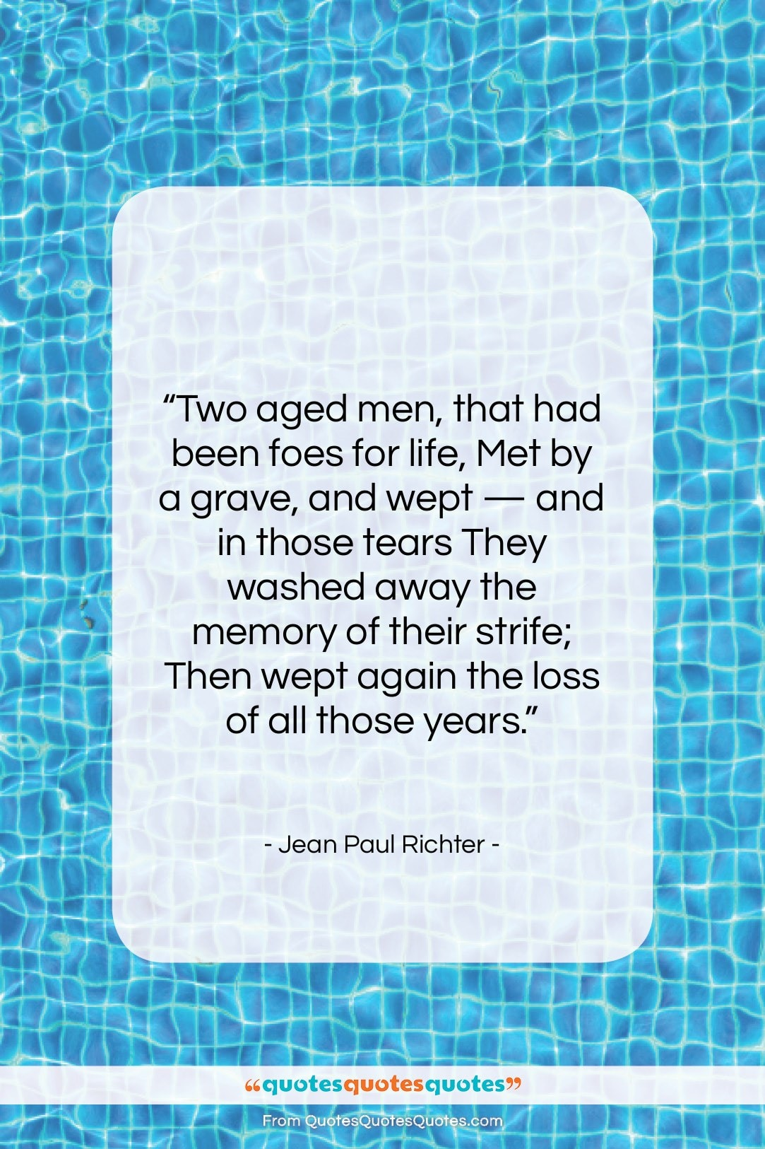"""Jean Paul Richter quote: """"Two aged men, that had been foes…""""- at QuotesQuotesQuotes.com"""