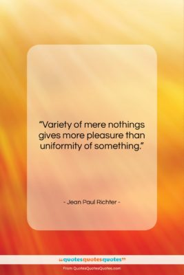 """Jean Paul Richter quote: """"Variety of mere nothings gives more pleasure…""""- at QuotesQuotesQuotes.com"""