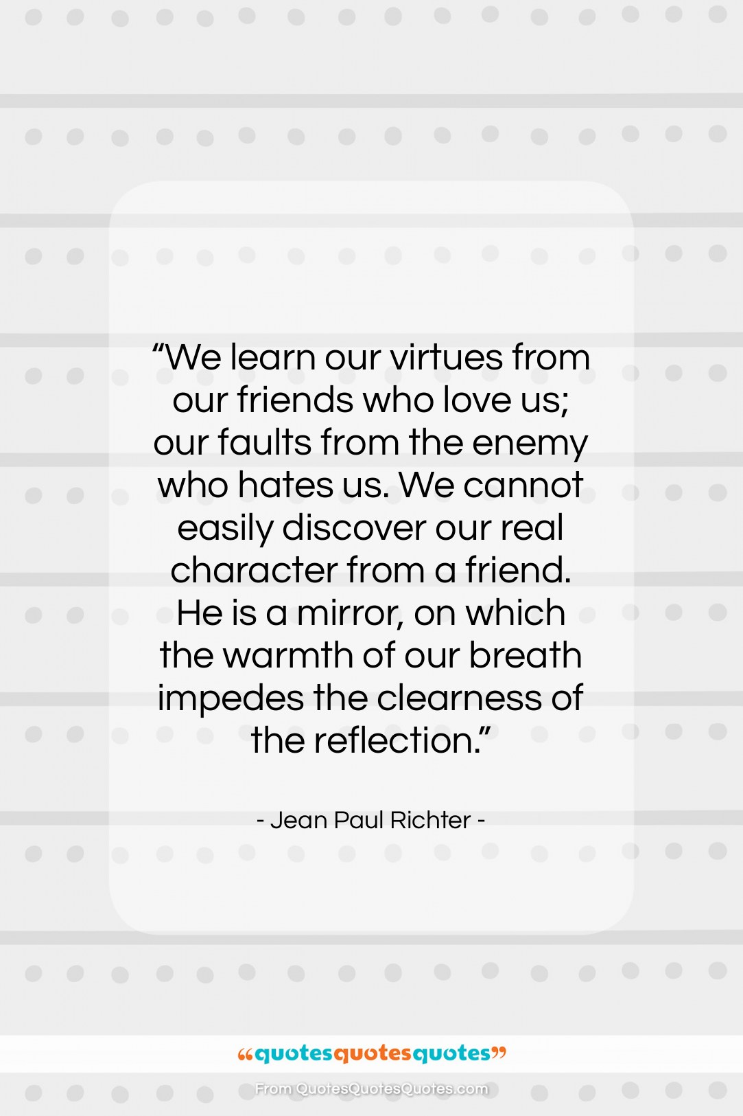 """Jean Paul Richter quote: """"We learn our virtues from our friends…""""- at QuotesQuotesQuotes.com"""