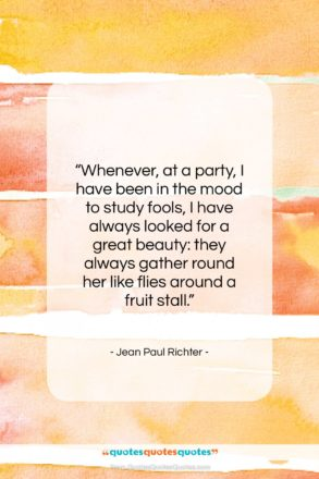 """Jean Paul Richter quote: """"Whenever, at a party, I have been…""""- at QuotesQuotesQuotes.com"""