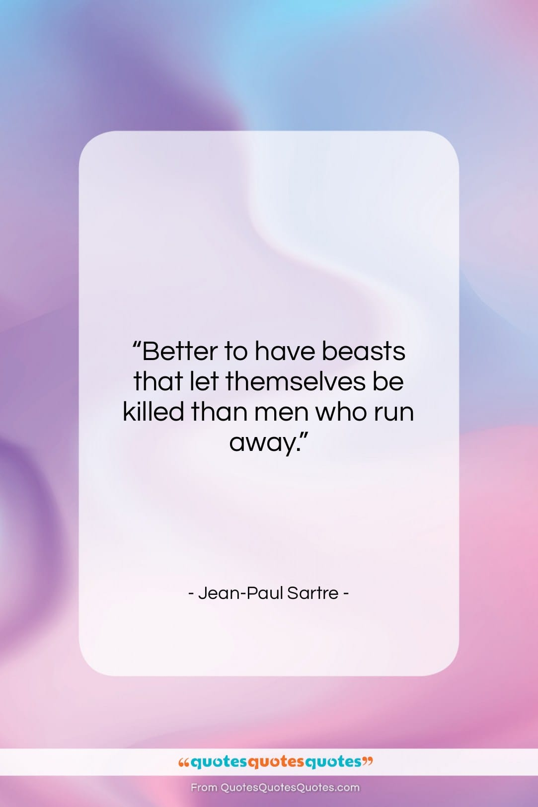 """Jean-Paul Sartre quote: """"Better to have beasts that let themselves…""""- at QuotesQuotesQuotes.com"""