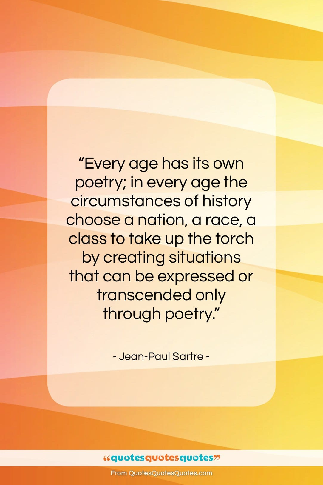 """Jean-Paul Sartre quote: """"Every age has its own poetry; in…""""- at QuotesQuotesQuotes.com"""