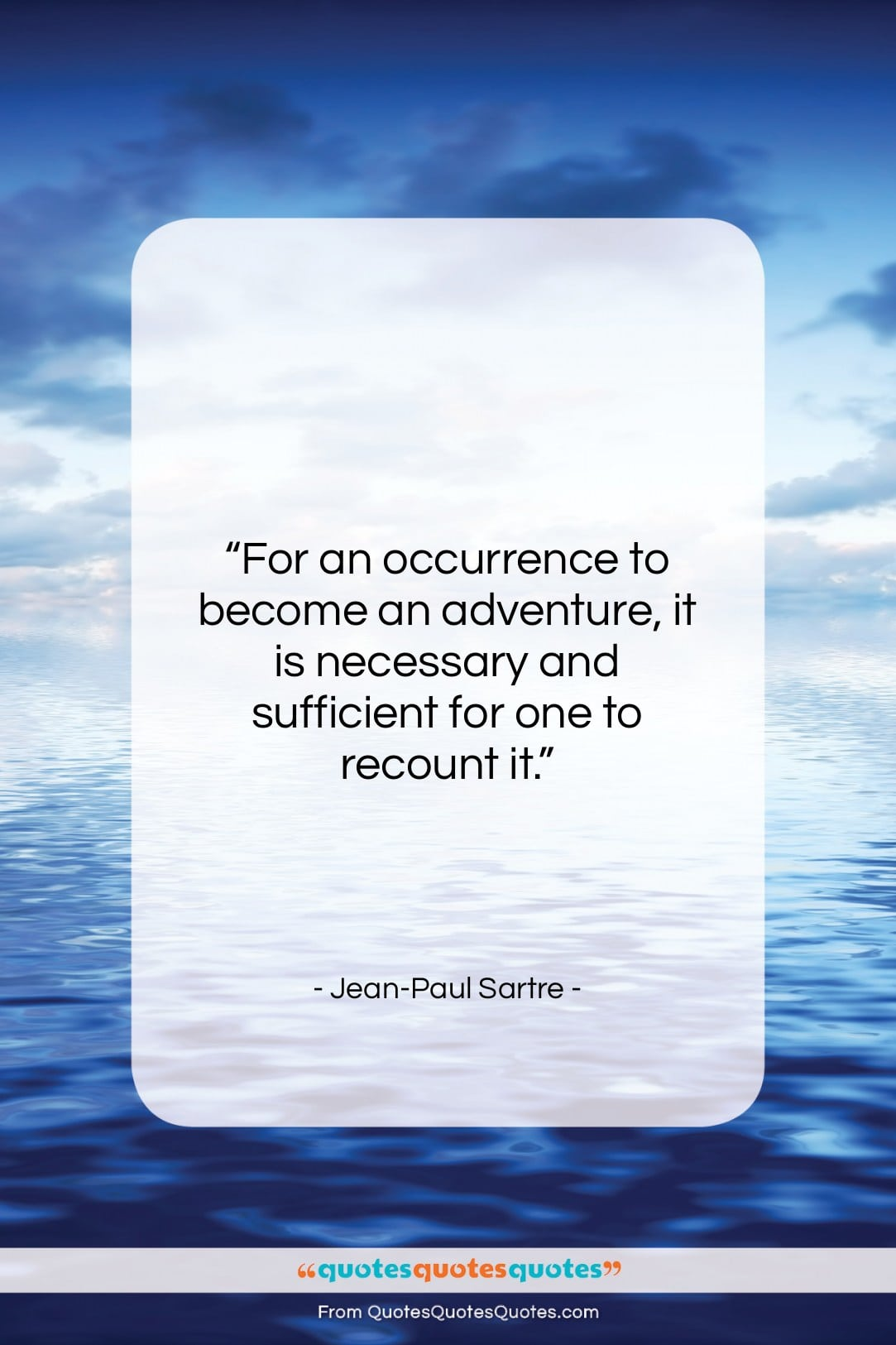 """Jean-Paul Sartre quote: """"For an occurrence to become an adventure,…""""- at QuotesQuotesQuotes.com"""