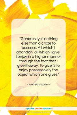 """Jean-Paul Sartre quote: """"Generosity is nothing else than a craze…""""- at QuotesQuotesQuotes.com"""