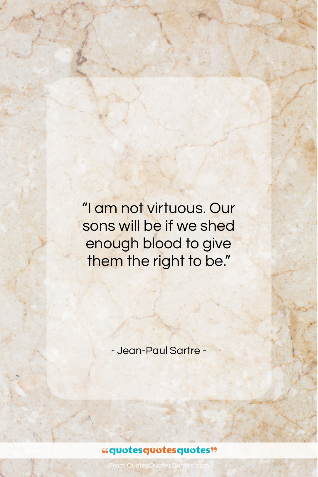 """Jean-Paul Sartre quote: """"I am not virtuous. Our sons will…""""- at QuotesQuotesQuotes.com"""