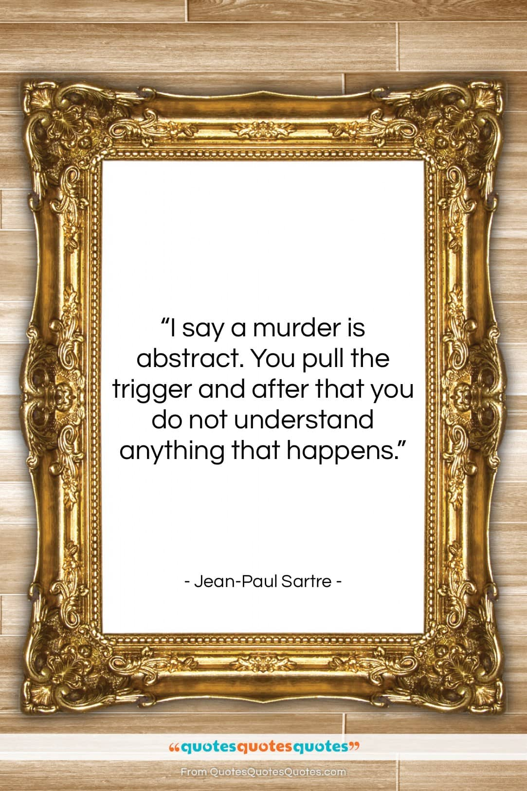 """Jean-Paul Sartre quote: """"I say a murder is abstract. You…""""- at QuotesQuotesQuotes.com"""