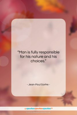 """Jean-Paul Sartre quote: """"Man is fully responsible for his nature…""""- at QuotesQuotesQuotes.com"""