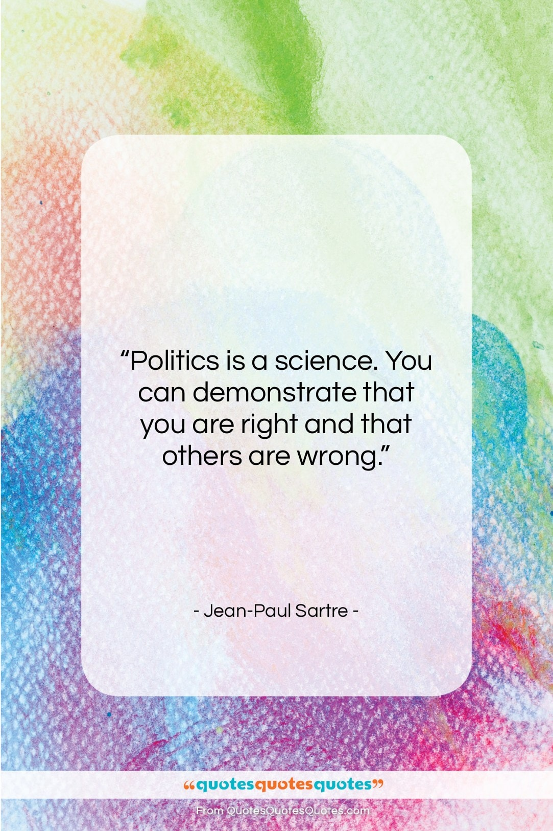 """Jean-Paul Sartre quote: """"Politics is a science. You can demonstrate…""""- at QuotesQuotesQuotes.com"""