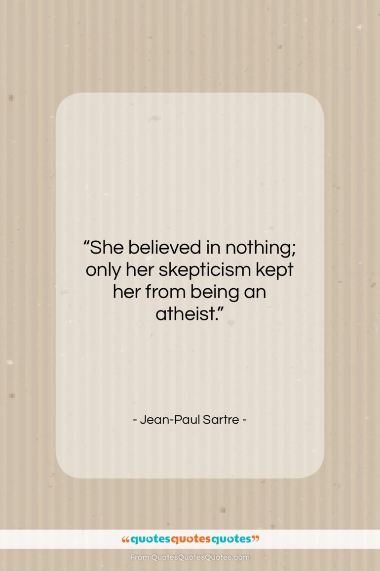 """Jean-Paul Sartre quote: """"She believed in nothing; only her skepticism…""""- at QuotesQuotesQuotes.com"""
