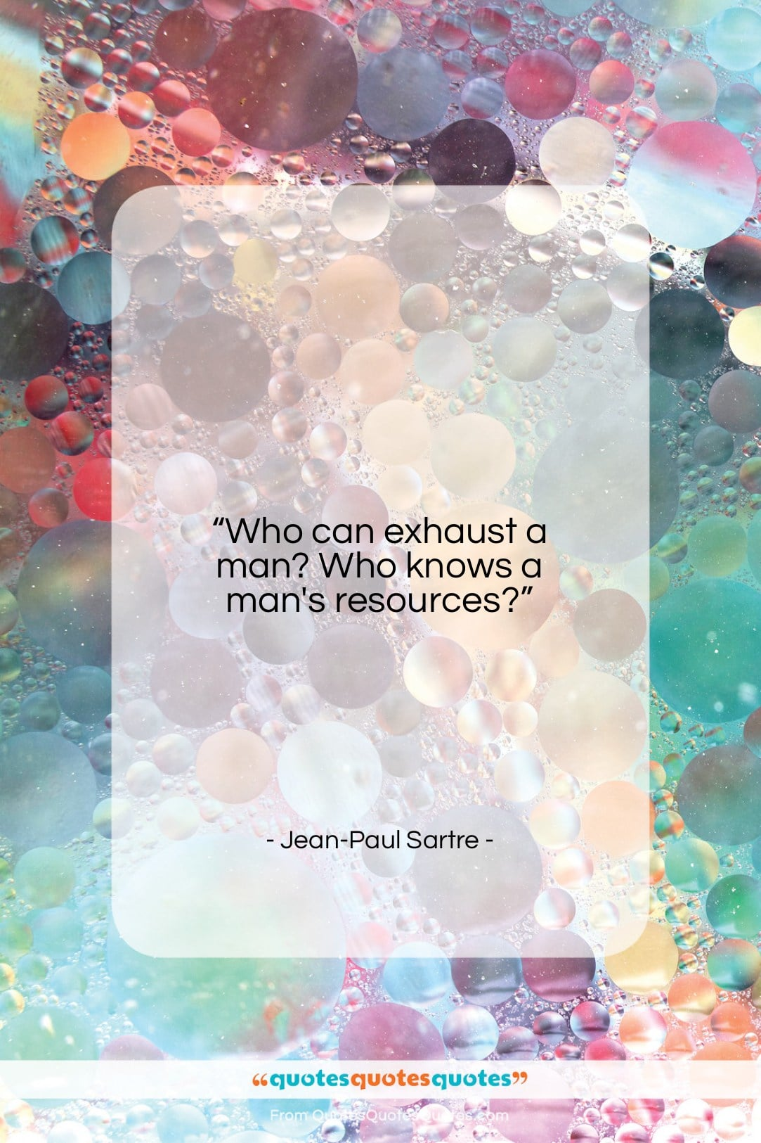 """Jean-Paul Sartre quote: """"Who can exhaust a man? Who knows…""""- at QuotesQuotesQuotes.com"""