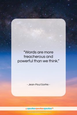 """Jean-Paul Sartre quote: """"Words are more treacherous and powerful than…""""- at QuotesQuotesQuotes.com"""