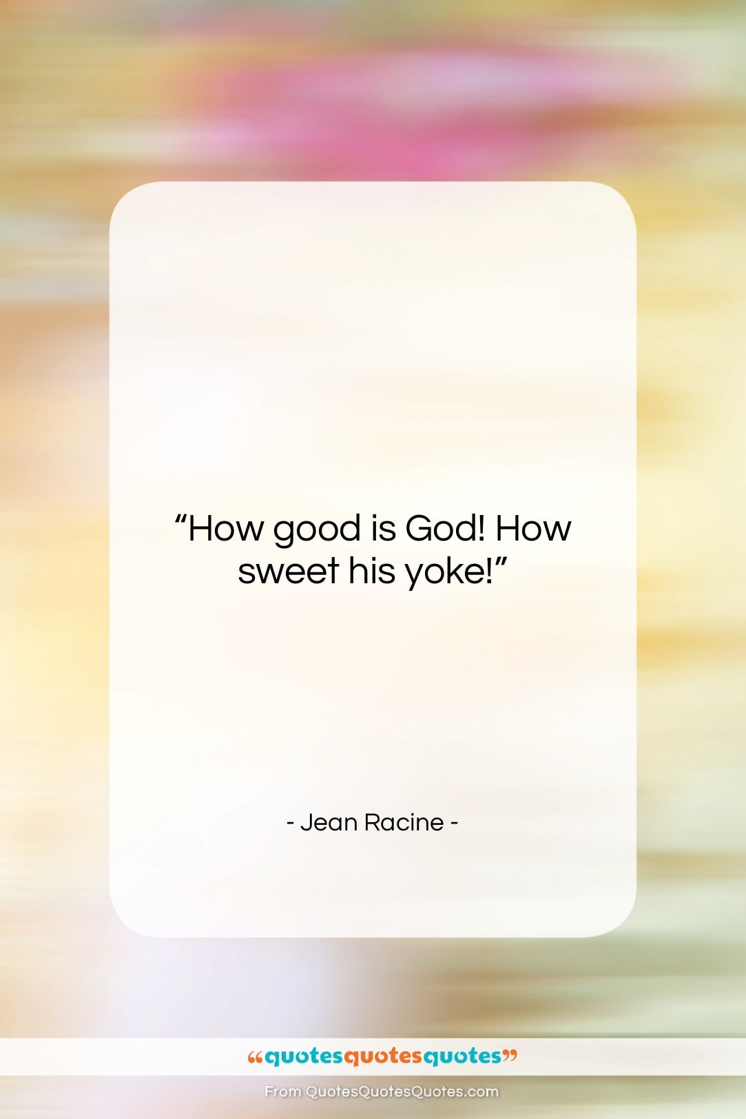"""Jean Racine quote: """"How good is God! How sweet his…""""- at QuotesQuotesQuotes.com"""