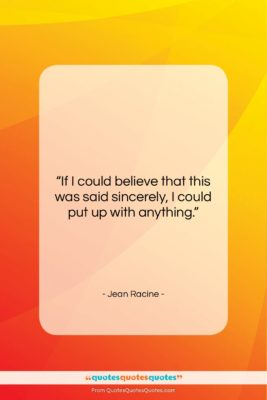 """Jean Racine quote: """"If I could believe that this was…""""- at QuotesQuotesQuotes.com"""