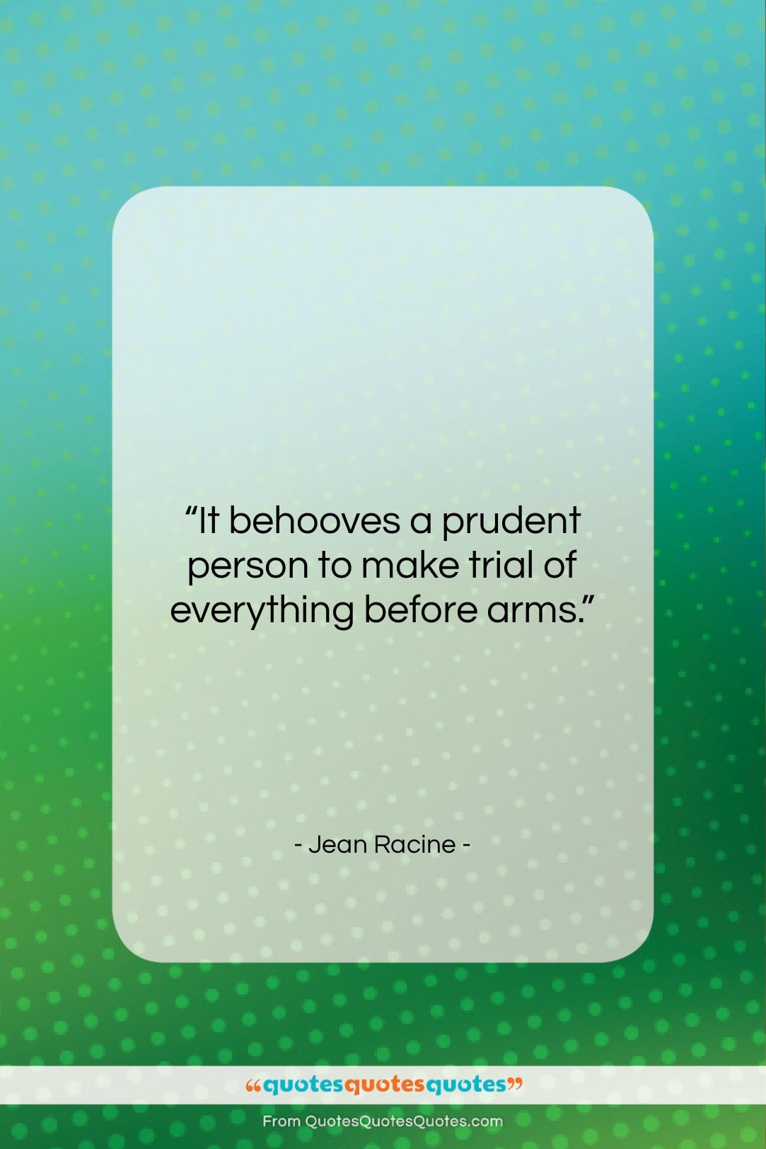 """Jean Racine quote: """"It behooves a prudent person to make…""""- at QuotesQuotesQuotes.com"""