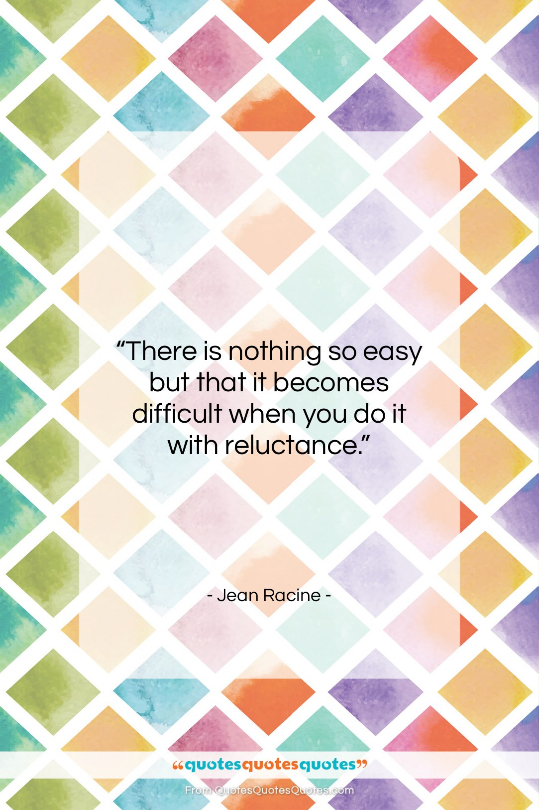 """Jean Racine quote: """"There is nothing so easy but that…""""- at QuotesQuotesQuotes.com"""
