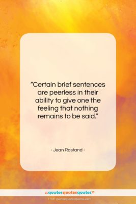 "Jean Rostand quote: ""Certain brief sentences are peerless in their…""- at QuotesQuotesQuotes.com"