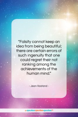 """Jean Rostand quote: """"Falsity cannot keep an idea from being…""""- at QuotesQuotesQuotes.com"""
