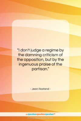 """Jean Rostand quote: """"I don't judge a regime by the…""""- at QuotesQuotesQuotes.com"""