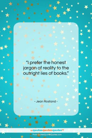 """Jean Rostand quote: """"I prefer the honest jargon of reality…""""- at QuotesQuotesQuotes.com"""