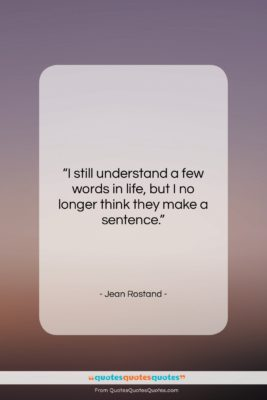 """Jean Rostand quote: """"I still understand a few words in…""""- at QuotesQuotesQuotes.com"""