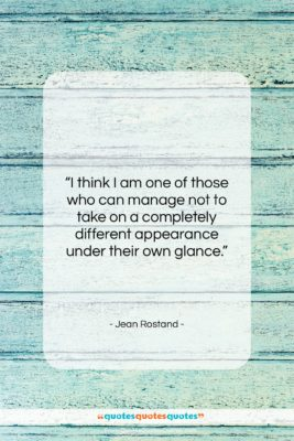 "Jean Rostand quote: ""I think I am one of those…""- at QuotesQuotesQuotes.com"