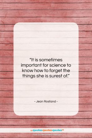 """Jean Rostand quote: """"It is sometimes important for science to…""""- at QuotesQuotesQuotes.com"""