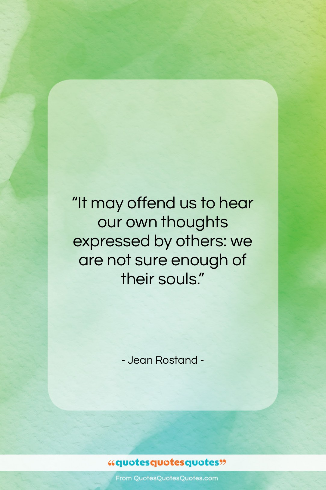 """Jean Rostand quote: """"It may offend us to hear our…""""- at QuotesQuotesQuotes.com"""