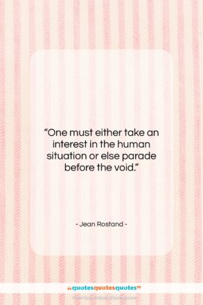 """Jean Rostand quote: """"One must either take an interest in…""""- at QuotesQuotesQuotes.com"""
