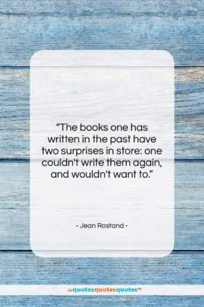 """Jean Rostand quote: """"The books one has written in the…""""- at QuotesQuotesQuotes.com"""
