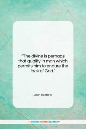 """Jean Rostand quote: """"The divine is perhaps that quality in…""""- at QuotesQuotesQuotes.com"""