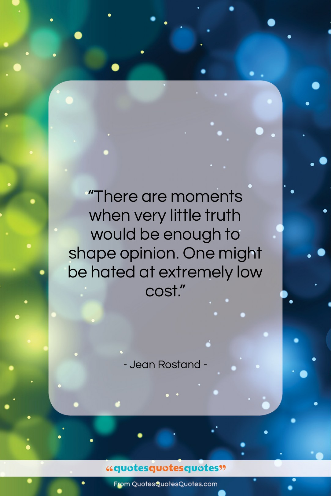 """Jean Rostand quote: """"There are moments when very little truth…""""- at QuotesQuotesQuotes.com"""