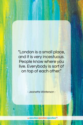 """Jeanette Winterson quote: """"London is a small place, and it…""""- at QuotesQuotesQuotes.com"""