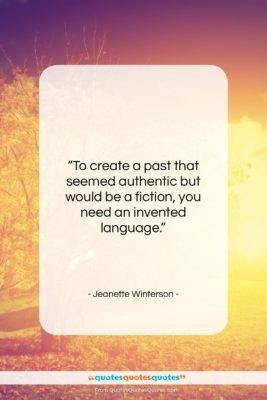 """Jeanette Winterson quote: """"To create a past that seemed authentic…""""- at QuotesQuotesQuotes.com"""