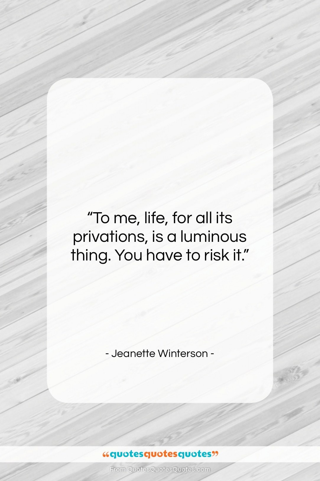 """Jeanette Winterson quote: """"To me, life, for all its privations,…""""- at QuotesQuotesQuotes.com"""
