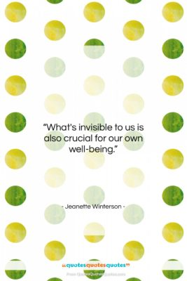 """Jeanette Winterson quote: """"What's invisible to us is also crucial…""""- at QuotesQuotesQuotes.com"""