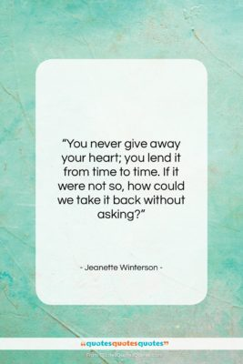 """Jeanette Winterson quote: """"You never give away your heart; you…""""- at QuotesQuotesQuotes.com"""