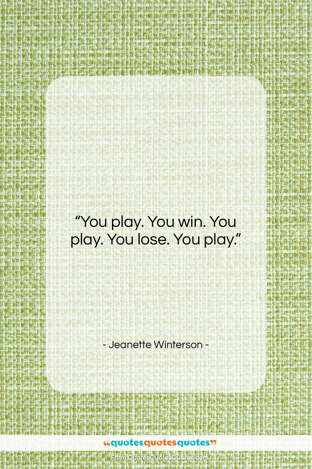 """Jeanette Winterson quote: """"You play. You win. You play. You…""""- at QuotesQuotesQuotes.com"""