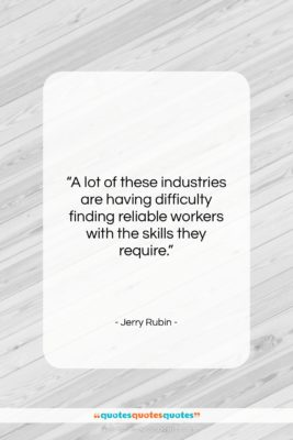 "Jerry Rubin quote: ""A lot of these industries are having…""- at QuotesQuotesQuotes.com"