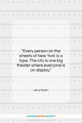 "Jerry Rubin quote: ""Every person on the streets of New…""- at QuotesQuotesQuotes.com"