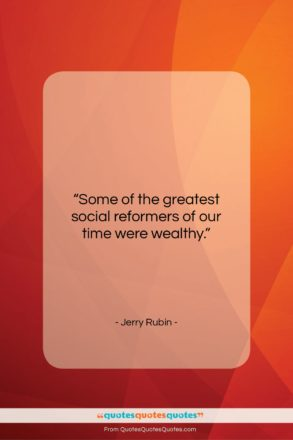 """Jerry Rubin quote: """"Some of the greatest social reformers of…""""- at QuotesQuotesQuotes.com"""