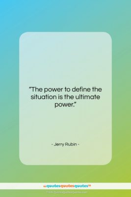 """Jerry Rubin quote: """"The power to define the situation is…""""- at QuotesQuotesQuotes.com"""