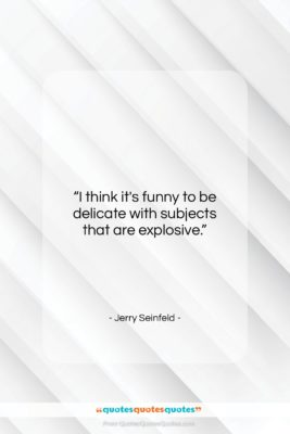 "Jerry Seinfeld quote: ""I think it's funny to be delicate…""- at QuotesQuotesQuotes.com"