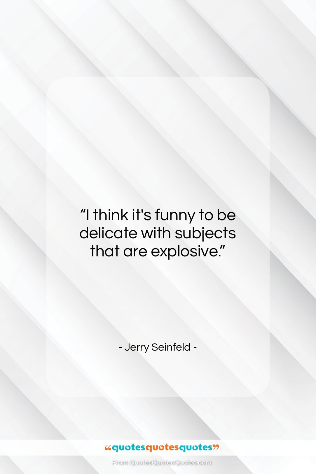"""Jerry Seinfeld quote: """"I think it's funny to be delicate…""""- at QuotesQuotesQuotes.com"""