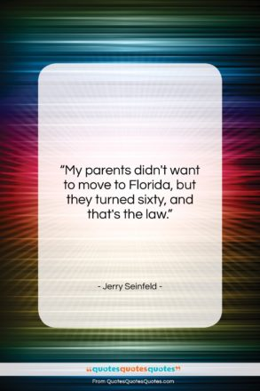 """Jerry Seinfeld quote: """"My parents didn't want to move to…""""- at QuotesQuotesQuotes.com"""