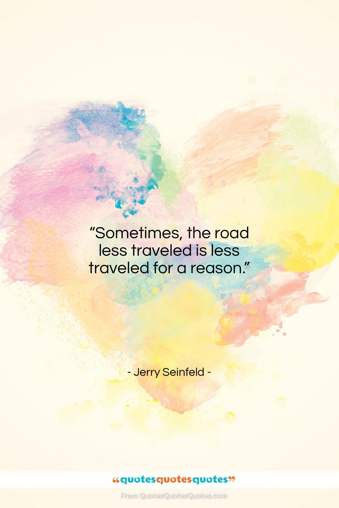 """Jerry Seinfeld quote: """"Sometimes, the road less traveled is less…""""- at QuotesQuotesQuotes.com"""