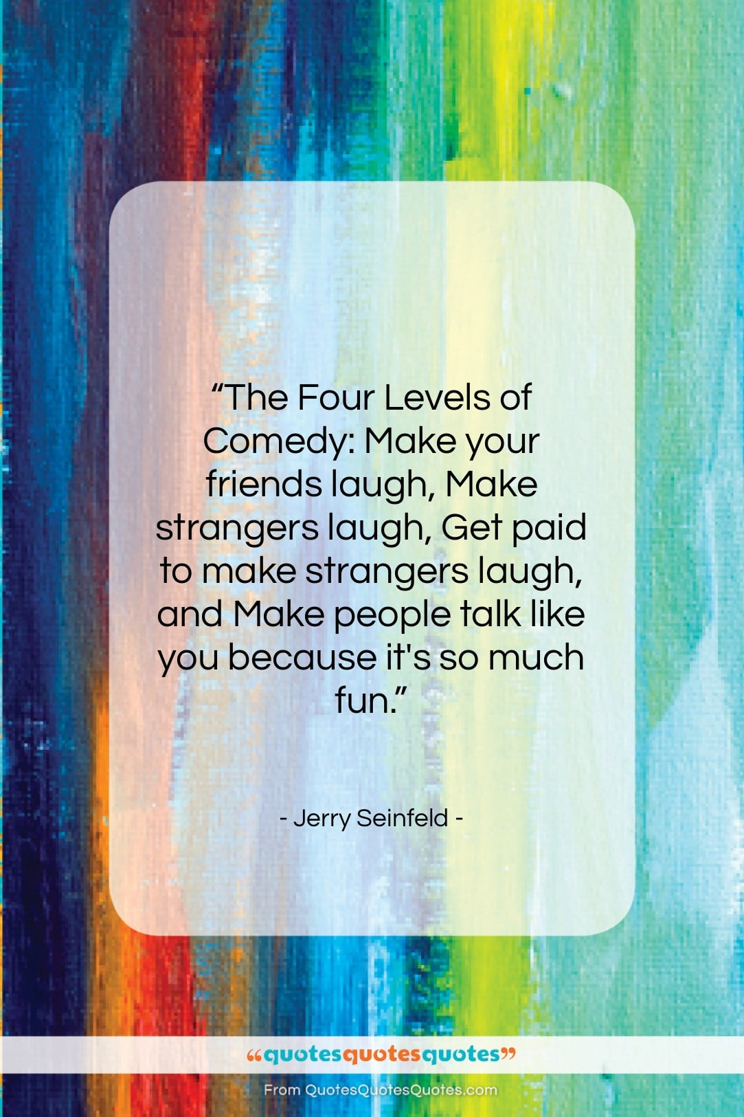 """Jerry Seinfeld quote: """"The Four Levels of Comedy: Make your…""""- at QuotesQuotesQuotes.com"""