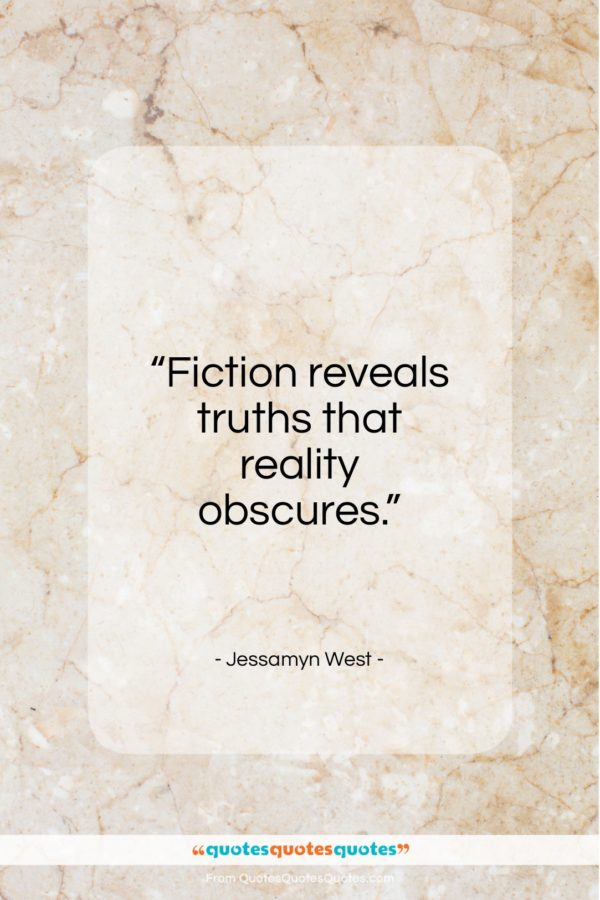 """Jessamyn West quote: """"Fiction reveals truths that reality obscures…""""- at QuotesQuotesQuotes.com"""